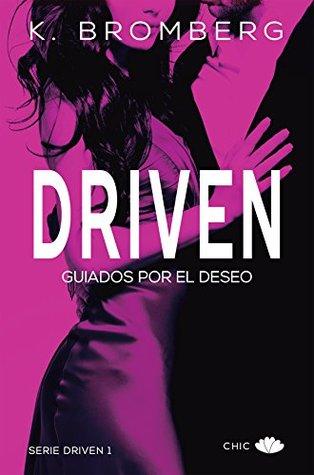 Driven. Guiados por el deseo (Driven, #1) por K. Bromberg