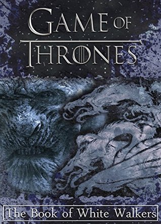 Game of Thrones: The Book of White Walkers (Game of Thrones Mysteries and Lore 1)