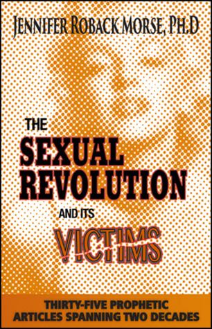 The Sexual Revolution and Its Victims: Thirty-Five Prophetic Articles Spanning Two Decades