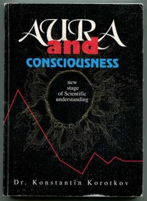 Aura and Consciousness: New Stage of Scientific Understanding
