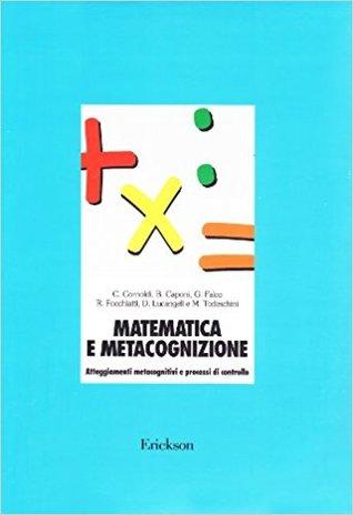 Matematica e metacognizione: Atteggiamenti metacognitivi e processi di controllo