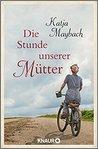 Die Stunde unserer Mütter by Katja Maybach