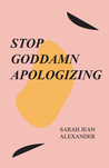 STOP GODDAMN APOLOGIZING