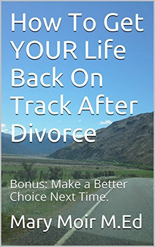 How To Get YOUR Life Back On Track After Divorce: Bonus: Make a Better Choice Next Time.