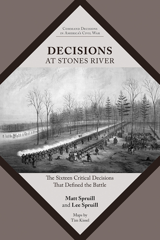 Decisions at Stones River: The Sixteen Critical Decisions That Defined the Battle