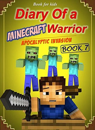 Book for kids: Diary of a Minecraft Warrior 7: Apocalyptic Invasion