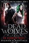 The Dead Wolves: An Ashwood Novel (Cursed and Damned, #1)