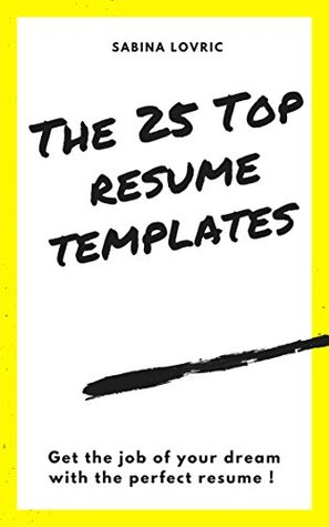 THE 25 TOP RESUME TEMPLATES: Get the job of your dreams with the perfect resume !