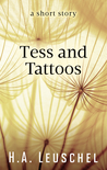 Tess and Tattoos by H.A. Leuschel