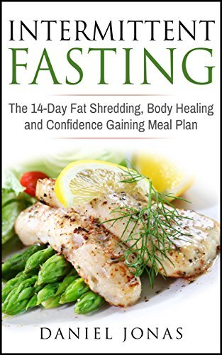 Intermittent Fasting: The 14-Day Fat Shredding, Body Healing and Confidence Gaining Meal Plan (The Get Lean, Stay Healthy and Live Longer Series Book 3)