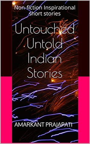 Untouched Untold Indian Stories: Non-fiction Inspirational short stories