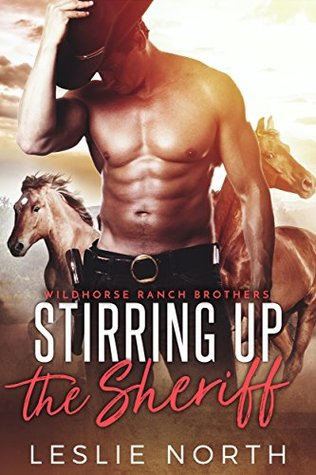 Stirring up the Sheriff (Wildhorse Ranch Brothers #3)