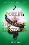 Forest of a Thousand Lanterns (Rise of the Empress, #1) by Julie C. Dao