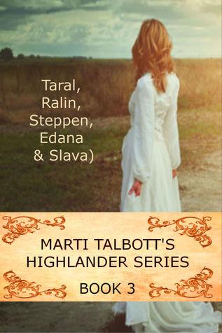 Taral, Ralin, Steppen, Edana & Slava (Marti Talbott's Highlander, #3)