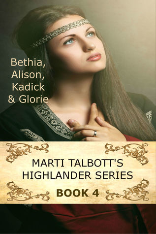 Bethia, Alison, Kadick & Glorie (Marti Talbott's Highlander, #4)