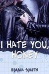 I hate you, Honey by Emma    Smith