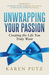Unwrapping your Passion, Creating the Life You Truly Want by Karen Putz