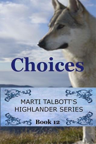 Choices (Marti Talbott's Highlander, #12)
