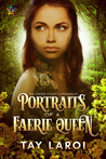 Portraits of a Faerie Queen by Tay LaRoi