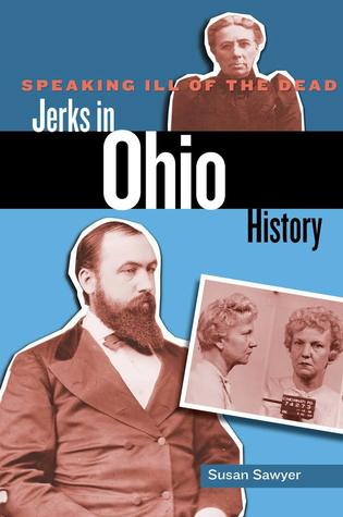 Speaking Ill of the Dead: Jerks in Ohio History