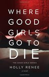 Where Good Girls Go to Die: Volume 1 (The Good Girl Series)
