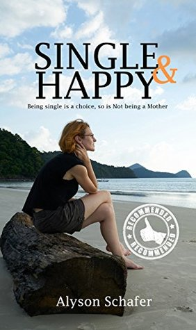 single-happy-being-single-is-a-choice-so-is-not-being-a-mother