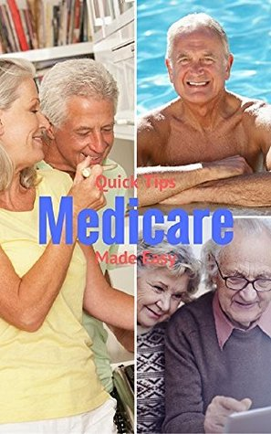 Medicare: Quick Tips Made Easy (Medicare Series Book 1)