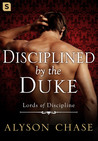 Disciplined by the Duke (Lords of Discipline, #1)