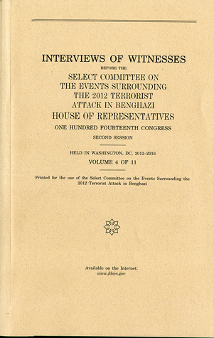 Interviews of Witnesses Before the Select Committee on the Events Surrounding the 2012 Terrorist Attack in Benghazi, Volume 4