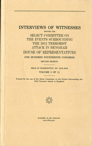 Interviews of Witnesses Before the Select Committee on the Events Surrounding the 2012 Terrorist Attack in Benghazi, Volume 3