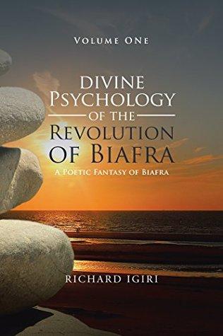 Divine Psychology of the Revolution of Biafra - Volume 1: A Poetic Fantasy of Biafra