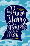 Prince Harry Boy to Man: A Novel