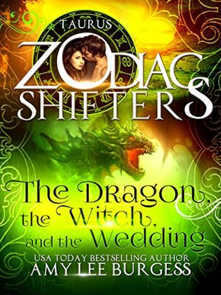 The Dragon, The Witch, And The Wedding; Taurus (Zodiac Shifters, #12)