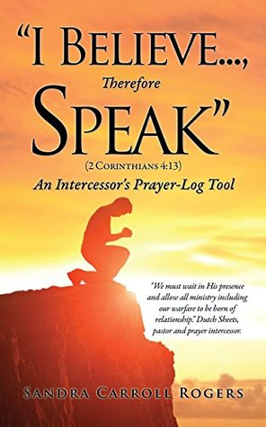 """I Believe..., Therefore Speak"": An Intercessor's Prayer-Log Tool"