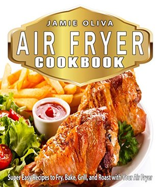 Air Fryer Cookbook: Super Easy Recipes to Fry, Bake, Grill, and Roast with Your Air Fryer