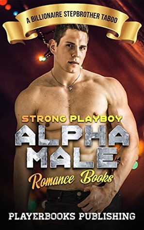 Erotica: Strong Playboy Alpha Male Romance Books: A Billionaire Stepbrother Taboo
