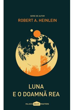 Luna e o doamnă rea by Robert A. Heinlein