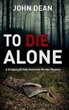 To Die Alone: A Gripping British Detective Murder Mystery (Detective Chief Inspector Jack Harris, #2)