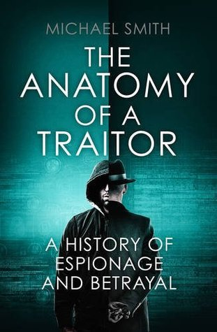 the-anatomy-of-a-traitor-a-history-of-espionage-and-betrayal