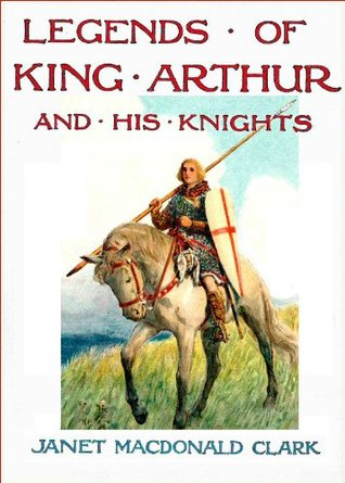 Legends of King Arthur and his Knights - re-told for Children