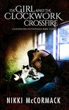 The Girl and the Clockwork Crossfire (Clockwork Enterprises #3)