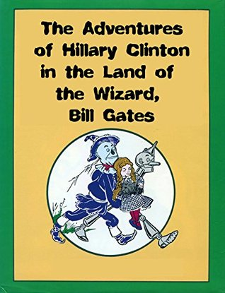 The Adventures of Hillary Clinton in the Land of the Wizard, Bill Gates