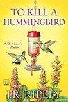 To Kill a Hummingbird by J.R. Ripley