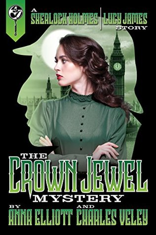 The Crown Jewel Mystery (A Sherlock Holmes and Lucy James Mystery #4)