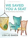 We Saved You a Seat - Teen Girls' Bible Study: Finding and Keeping Lasting Friendships