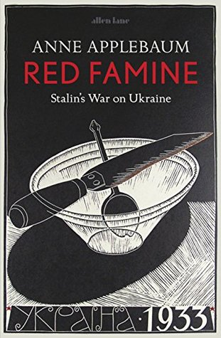 Image result for Red Famine: Stalin's War on Ukraine by Anne Applebaum