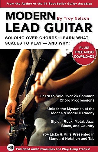 Modern Lead Guitar: Soloing Over Chords: Learn What to Play - and Why!