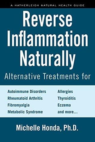 reverse-inflammation-naturally-alternative-treatments-for-autoimmune-disorders-rheumatoid-arthritis-fibromyalgia-metabolic-syndrome-allergies-thyroiditis-eczema-and-more