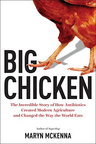 Big Chicken: The Incredible Story of How Antibiotics Created Modern Agriculture and Changedthe Way the World Eats