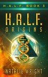 H.A.L.F.: ORIGINS (H.A.L.F., #3)